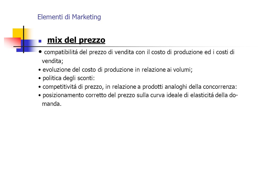 Elementi di Marketing mix del prezzo. • compatibilitá del prezzo di vendita con il costo di produzione ed i costi di.
