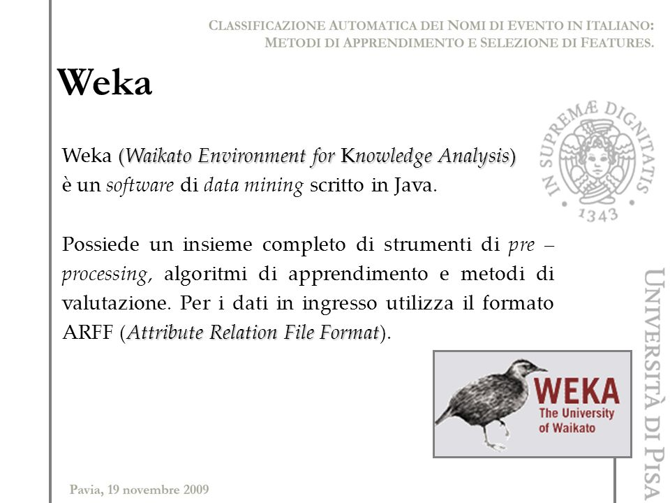 Weka Weka (Waikato Environment for Knowledge Analysis)