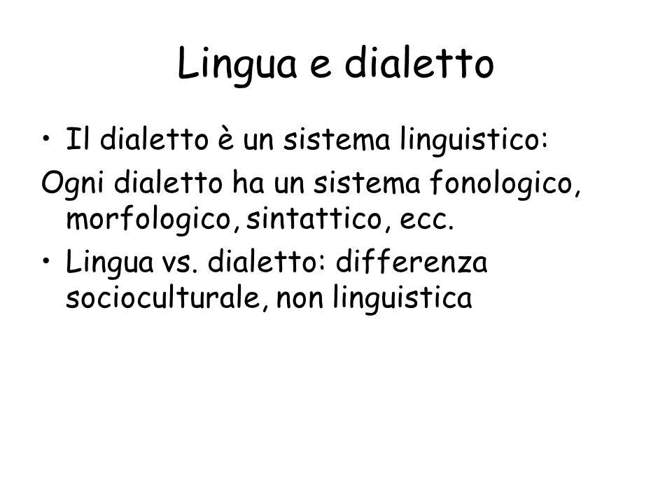 Lingua e dialetto Il dialetto è un sistema linguistico:
