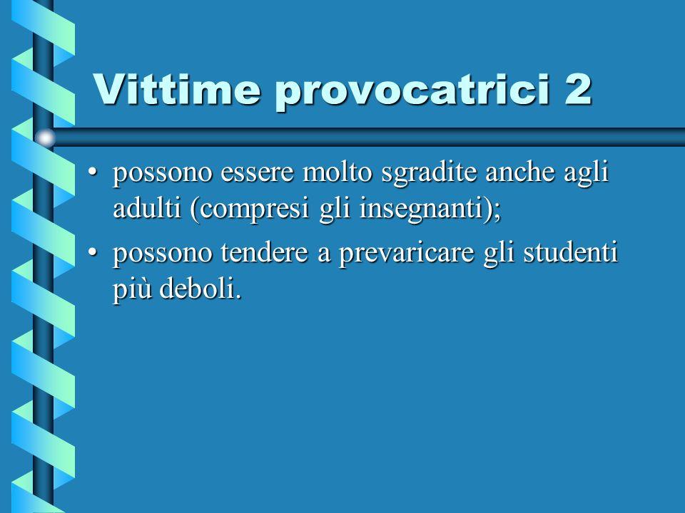Vittime provocatrici 2 possono essere molto sgradite anche agli adulti (compresi gli insegnanti);