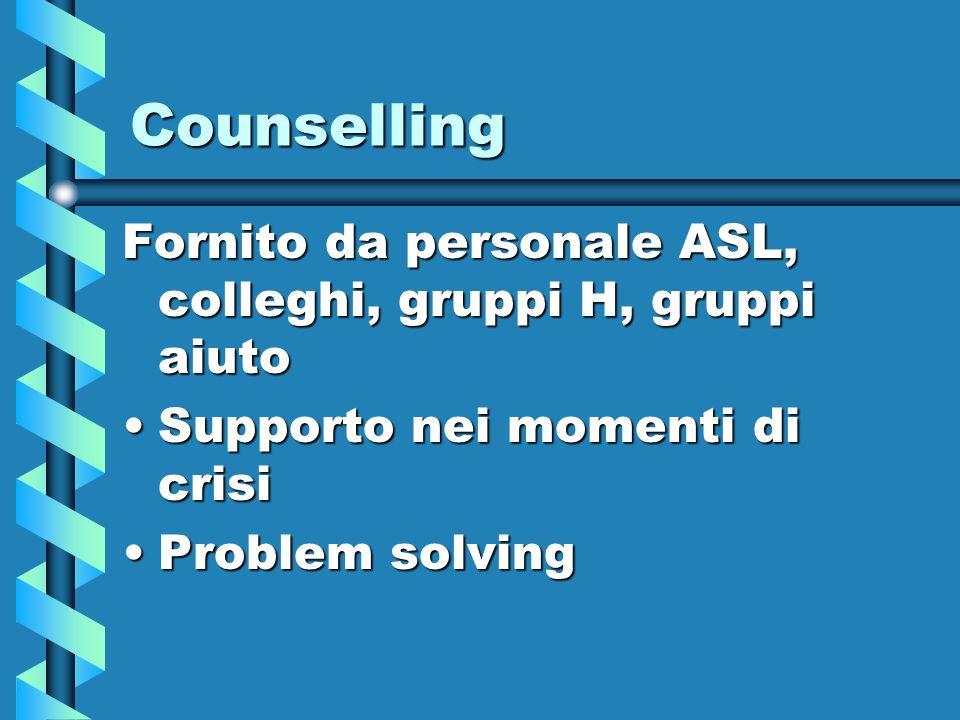 Counselling Fornito da personale ASL, colleghi, gruppi H, gruppi aiuto