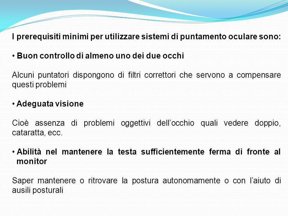 I prerequisiti minimi per utilizzare sistemi di puntamento oculare sono: