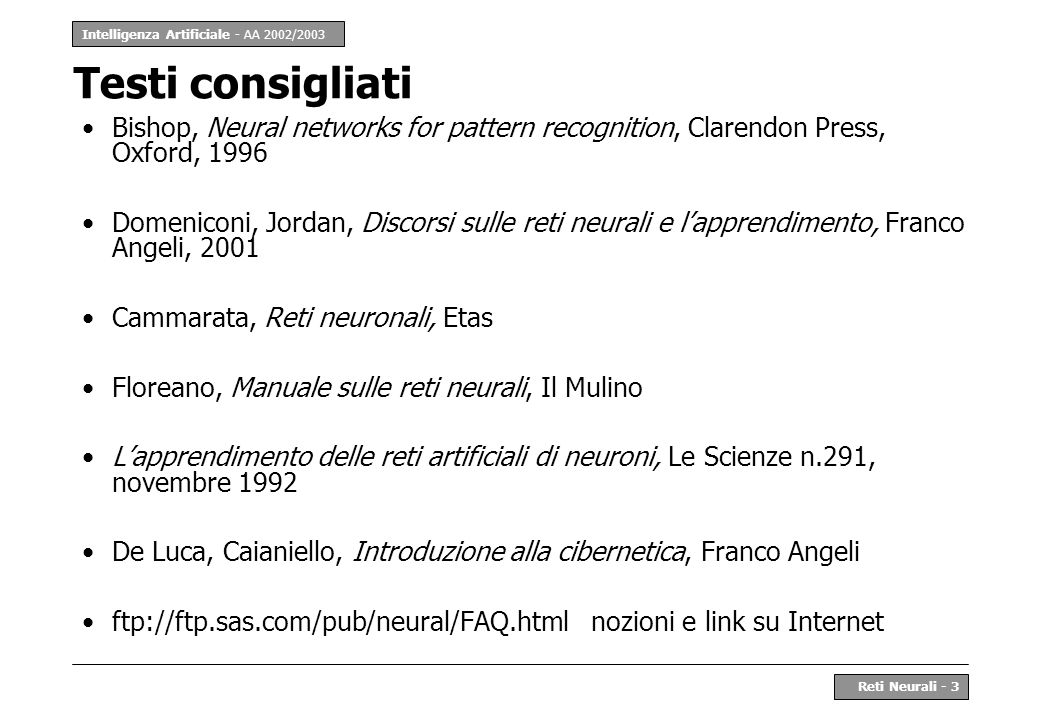 Testi consigliati Bishop, Neural networks for pattern recognition, Clarendon Press, Oxford,