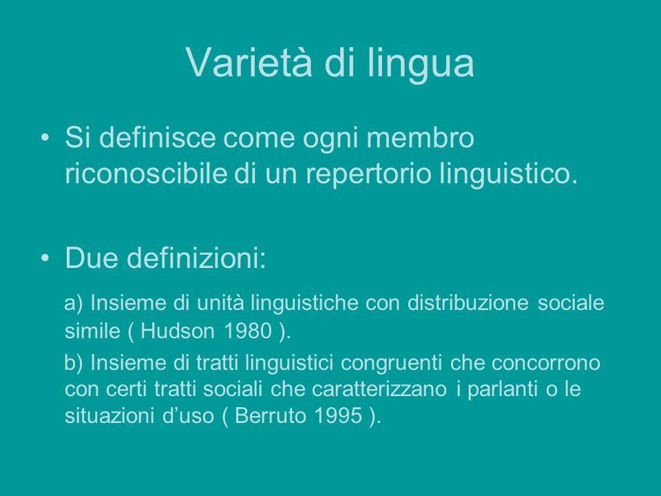 Varietà di lingua Si definisce come ogni membro riconoscibile di un repertorio linguistico. Due definizioni: