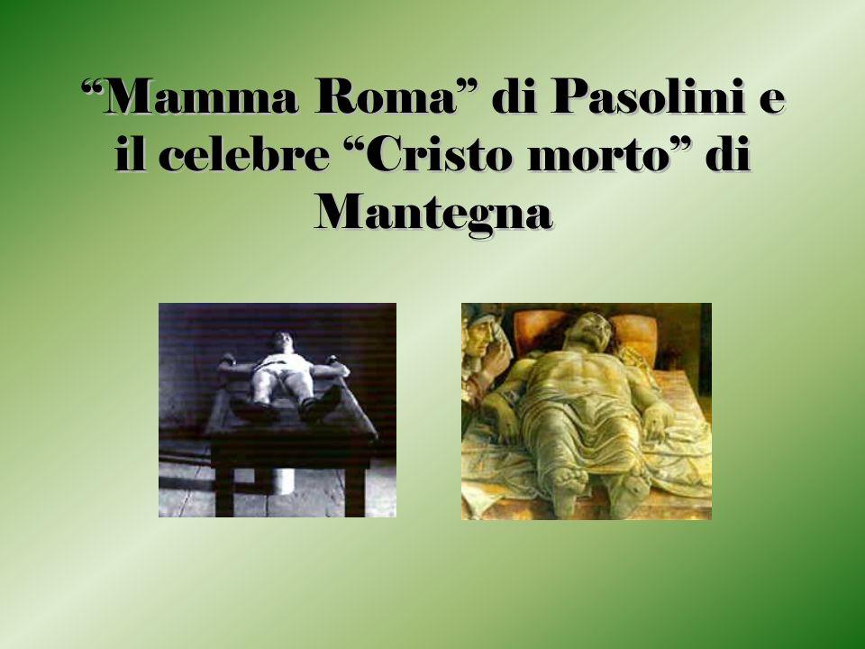 Mamma Roma di Pasolini e il celebre Cristo morto di Mantegna