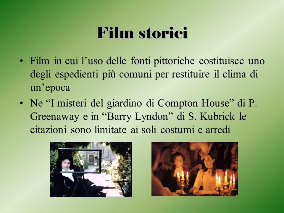 Film storici Film in cui l'uso delle fonti pittoriche costituisce uno degli espedienti più comuni per restituire il clima di un'epoca.