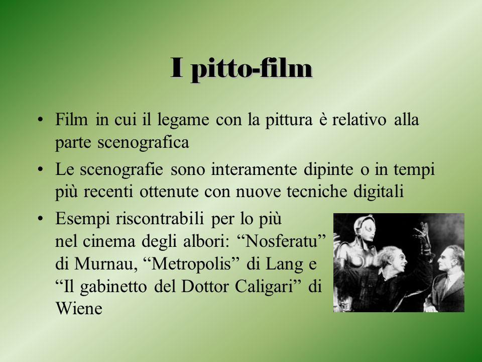 I pitto-film Film in cui il legame con la pittura è relativo alla parte scenografica.