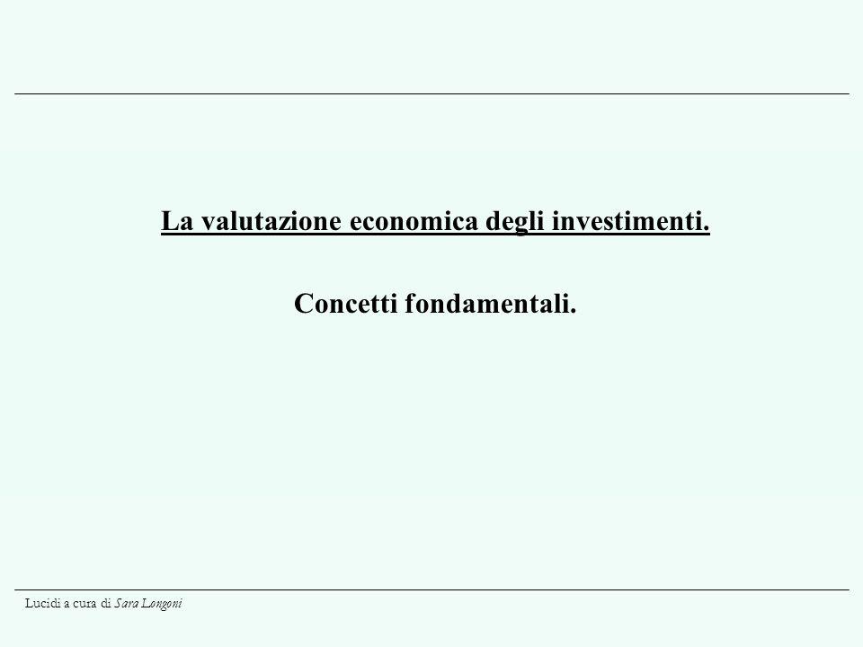 La valutazione economica degli investimenti. Concetti fondamentali.