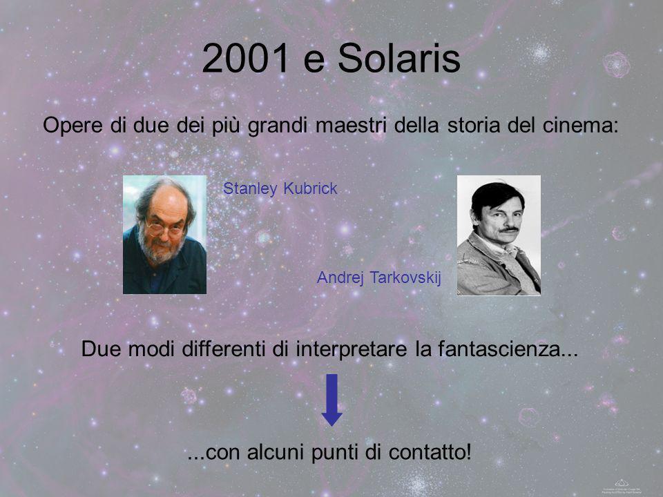 2001 e Solaris Opere di due dei più grandi maestri della storia del cinema: Stanley Kubrick. Andrej Tarkovskij.