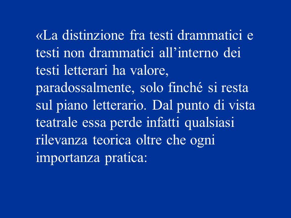 «La distinzione fra testi drammatici e testi non drammatici all'interno dei testi letterari ha valore, paradossalmente, solo finché si resta sul piano letterario.