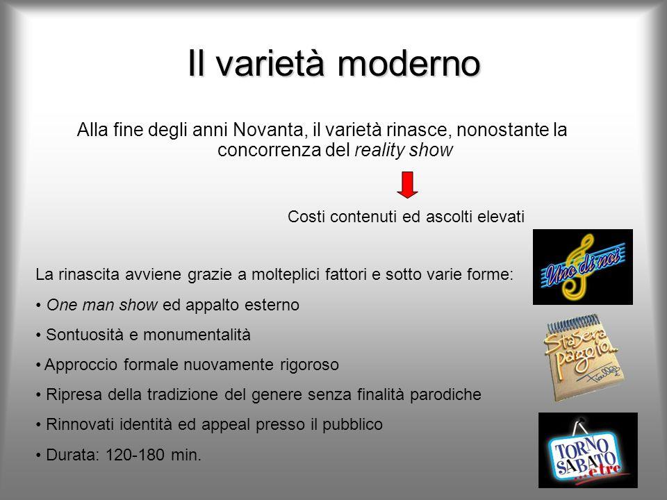 Il varietà moderno Alla fine degli anni Novanta, il varietà rinasce, nonostante la concorrenza del reality show.