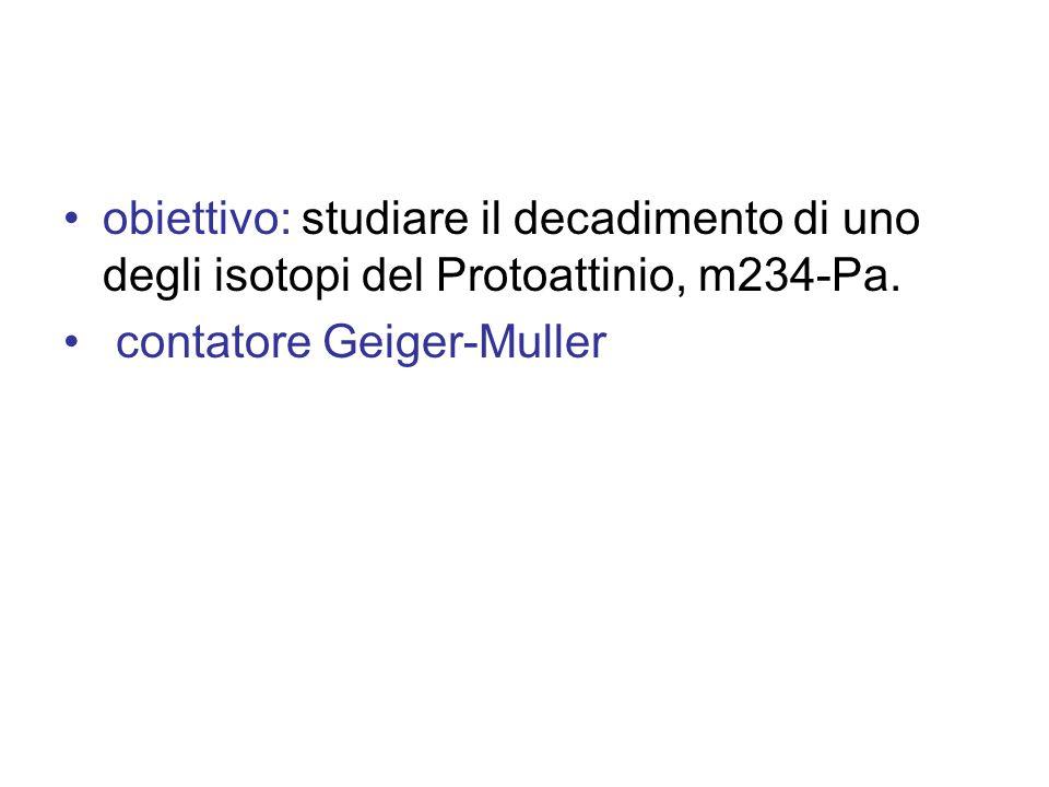 obiettivo: studiare il decadimento di uno degli isotopi del Protoattinio, m234-Pa.