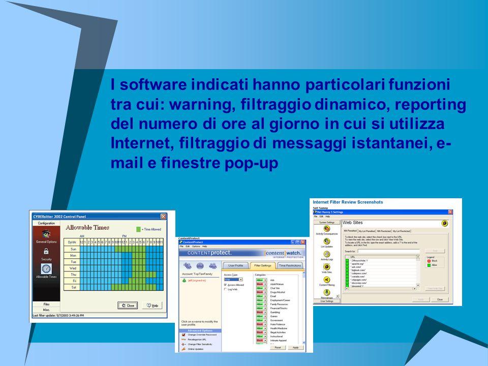 I software indicati hanno particolari funzioni tra cui: warning, filtraggio dinamico, reporting del numero di ore al giorno in cui si utilizza Internet, filtraggio di messaggi istantanei, e- mail e finestre pop-up