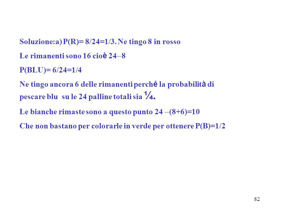 Soluzione:a) P(R)= 8/24=1/3. Ne tingo 8 in rosso