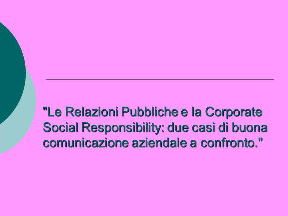 Le Relazioni Pubbliche e la Corporate Social Responsibility: due casi di buona comunicazione aziendale a confronto.