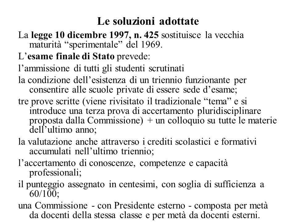 Le soluzioni adottate La legge 10 dicembre 1997, n. 425 sostituisce la vecchia maturità sperimentale del 1969.