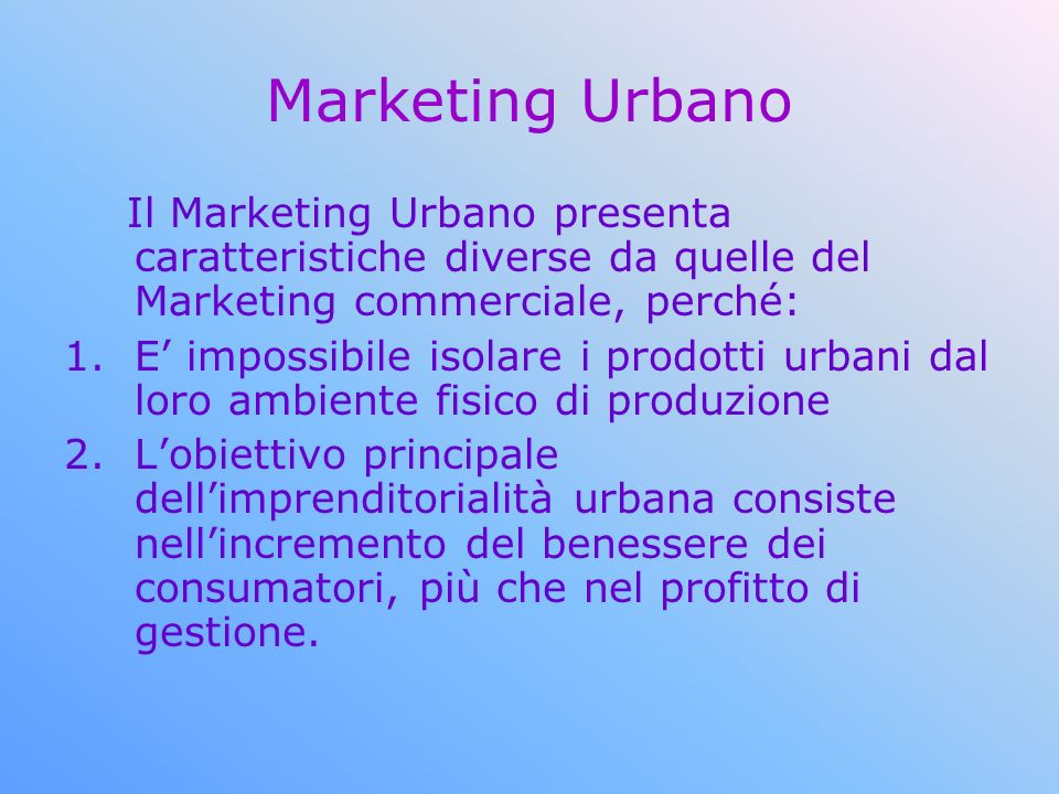 Marketing Urbano Il Marketing Urbano presenta caratteristiche diverse da quelle del Marketing commerciale, perché: