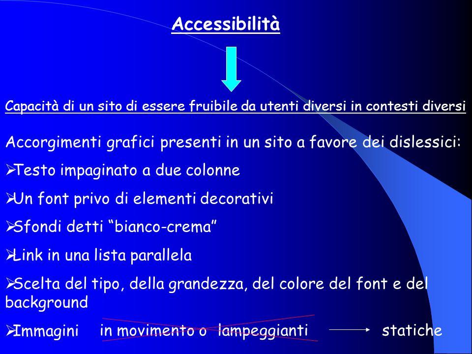 Accessibilità Accorgimenti grafici presenti in un sito a favore dei dislessici: Testo impaginato a due colonne.
