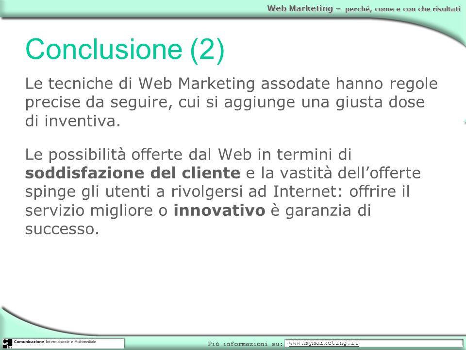 Conclusione (2)Le tecniche di Web Marketing assodate hanno regole precise da seguire, cui si aggiunge una giusta dose di inventiva.