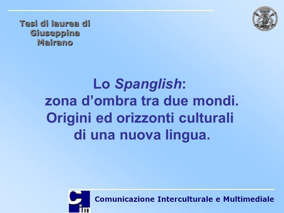 Tesi di laurea di Giuseppina Mairano. Lo Spanglish: zona d'ombra tra due mondi. Origini ed orizzonti culturali di una nuova lingua.