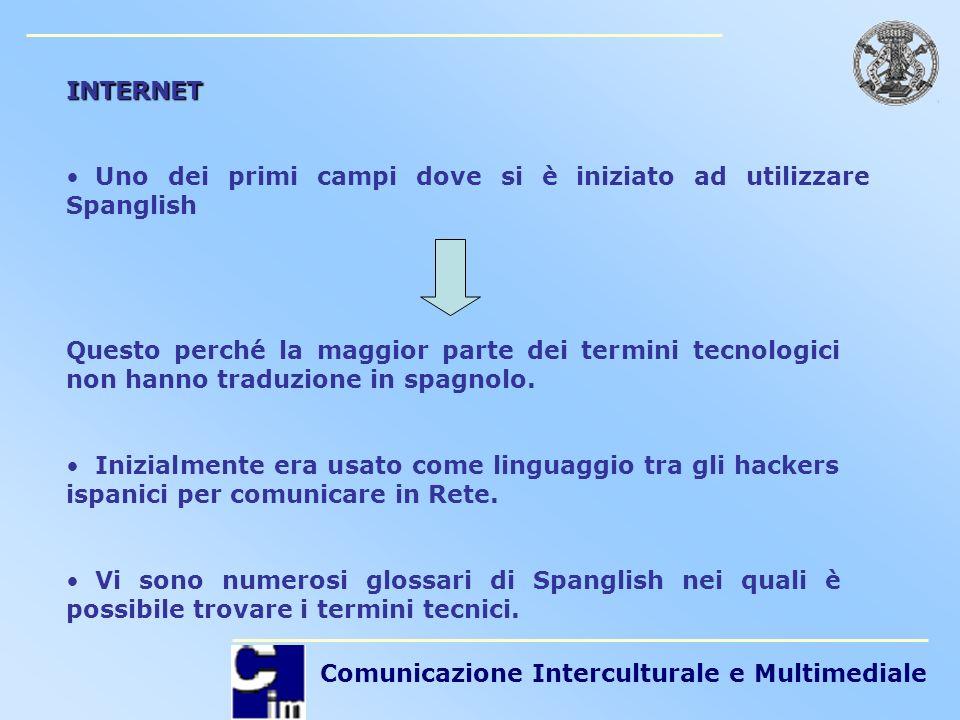 INTERNET Uno dei primi campi dove si è iniziato ad utilizzare Spanglish.