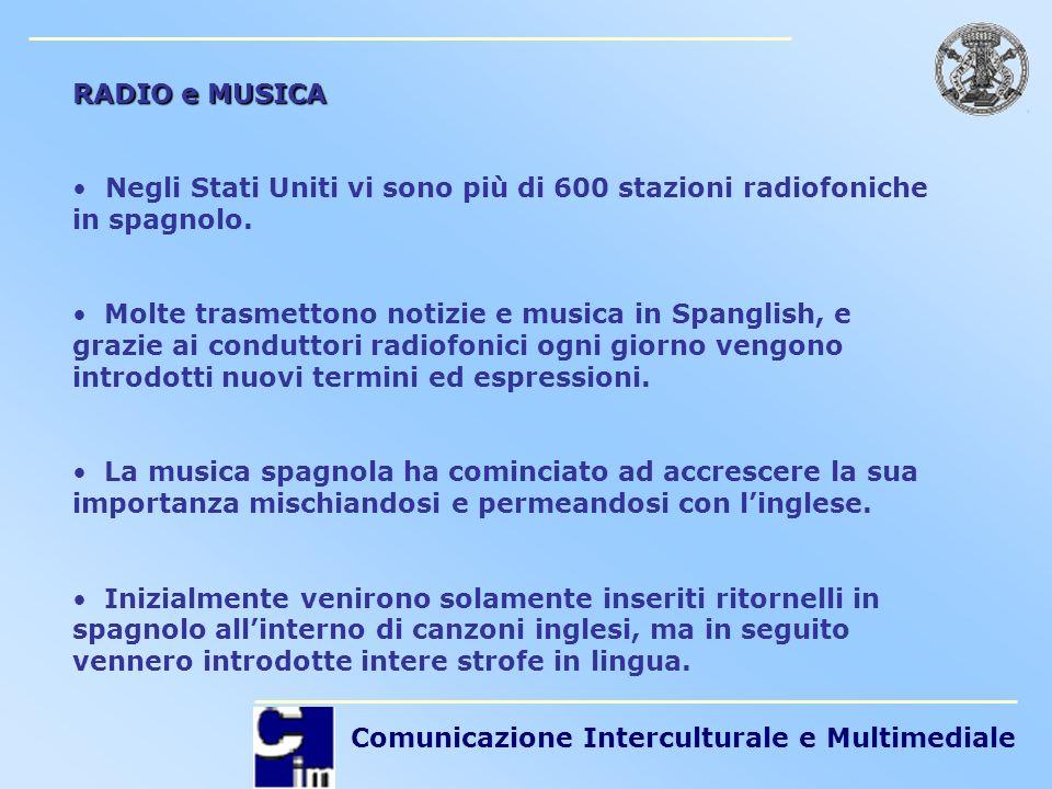 RADIO e MUSICA Negli Stati Uniti vi sono più di 600 stazioni radiofoniche in spagnolo.