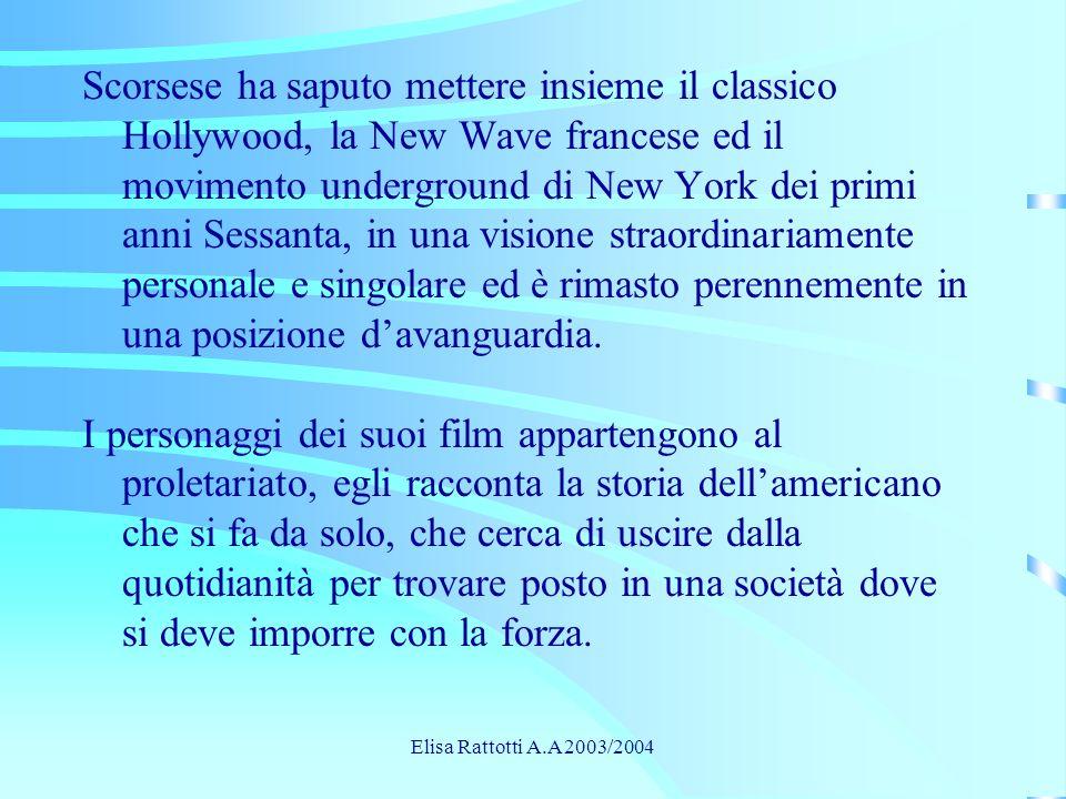 Scorsese ha saputo mettere insieme il classico Hollywood, la New Wave francese ed il movimento underground di New York dei primi anni Sessanta, in una visione straordinariamente personale e singolare ed è rimasto perennemente in una posizione d'avanguardia. I personaggi dei suoi film appartengono al proletariato, egli racconta la storia dell'americano che si fa da solo, che cerca di uscire dalla quotidianità per trovare posto in una società dove si deve imporre con la forza.