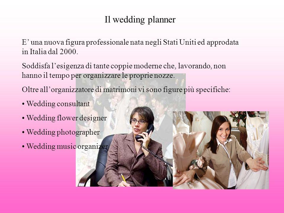 Il wedding planner E' una nuova figura professionale nata negli Stati Uniti ed approdata in Italia dal 2000.