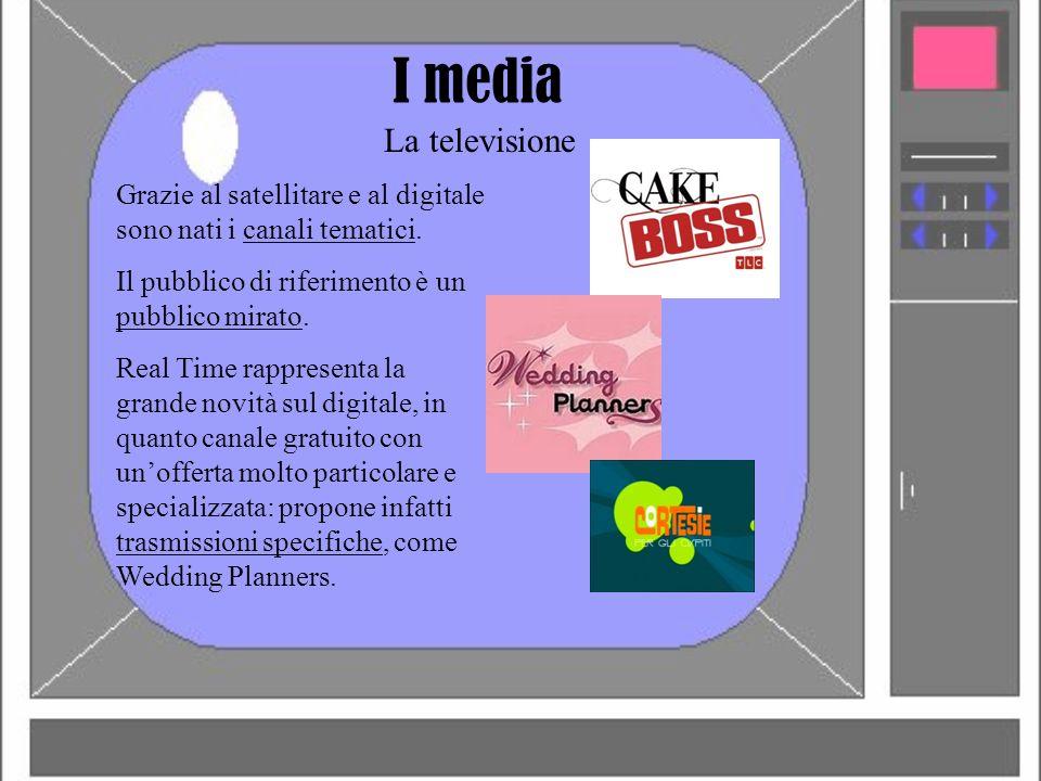 I media La televisione. Grazie al satellitare e al digitale sono nati i canali tematici. Il pubblico di riferimento è un pubblico mirato.