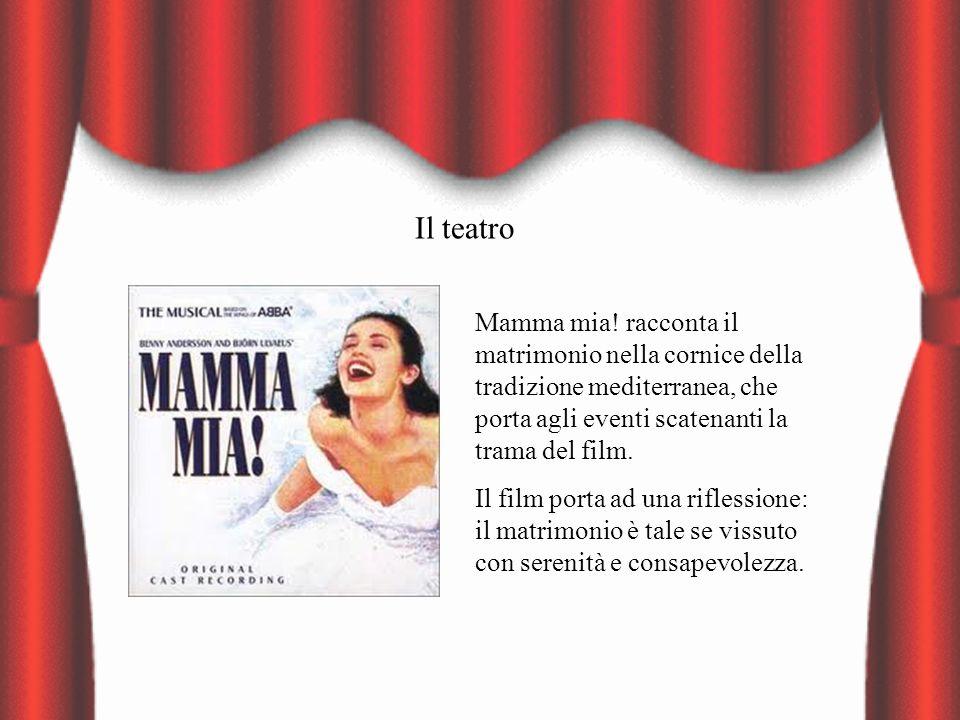 Il teatro Mamma mia! racconta il matrimonio nella cornice della tradizione mediterranea, che porta agli eventi scatenanti la trama del film.