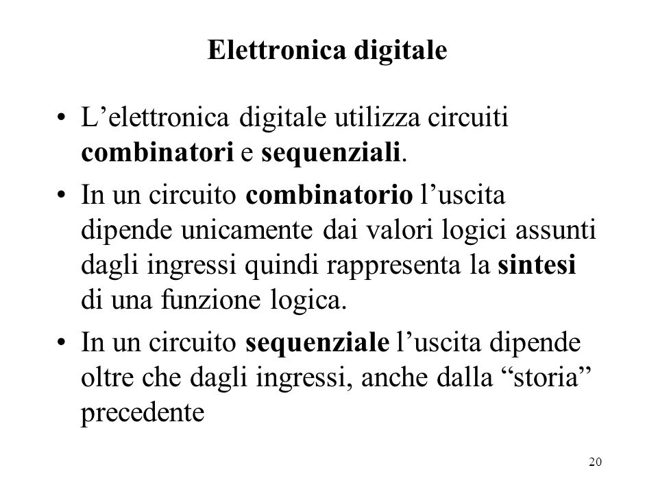 Elettronica digitale L'elettronica digitale utilizza circuiti combinatori e sequenziali.