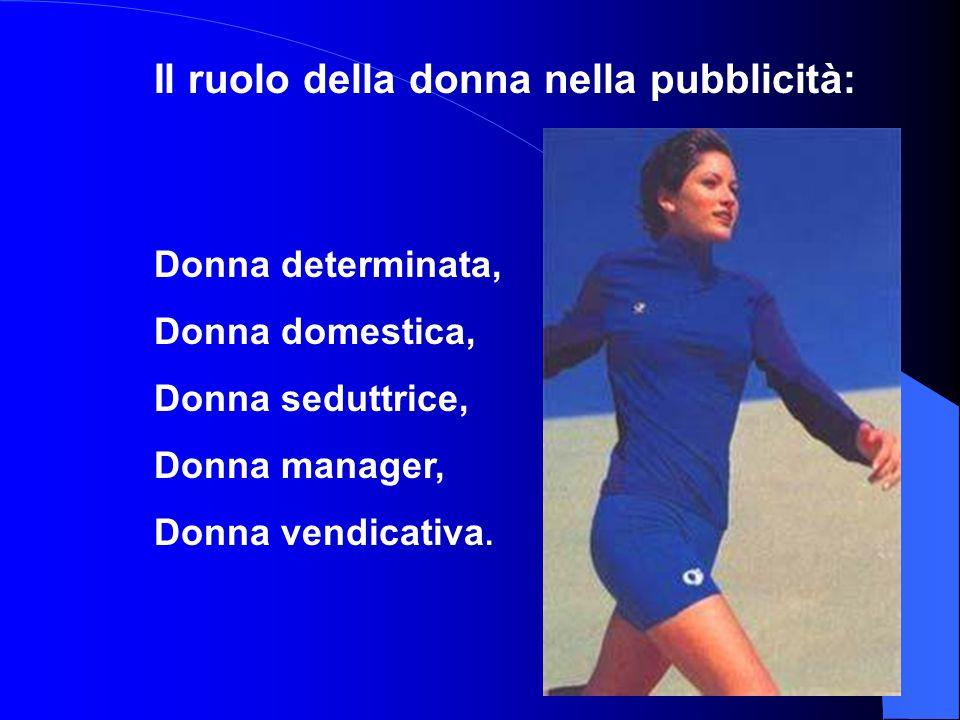 Donna domestica, Donna seduttrice, Donna manager, Donna vendicativa.
