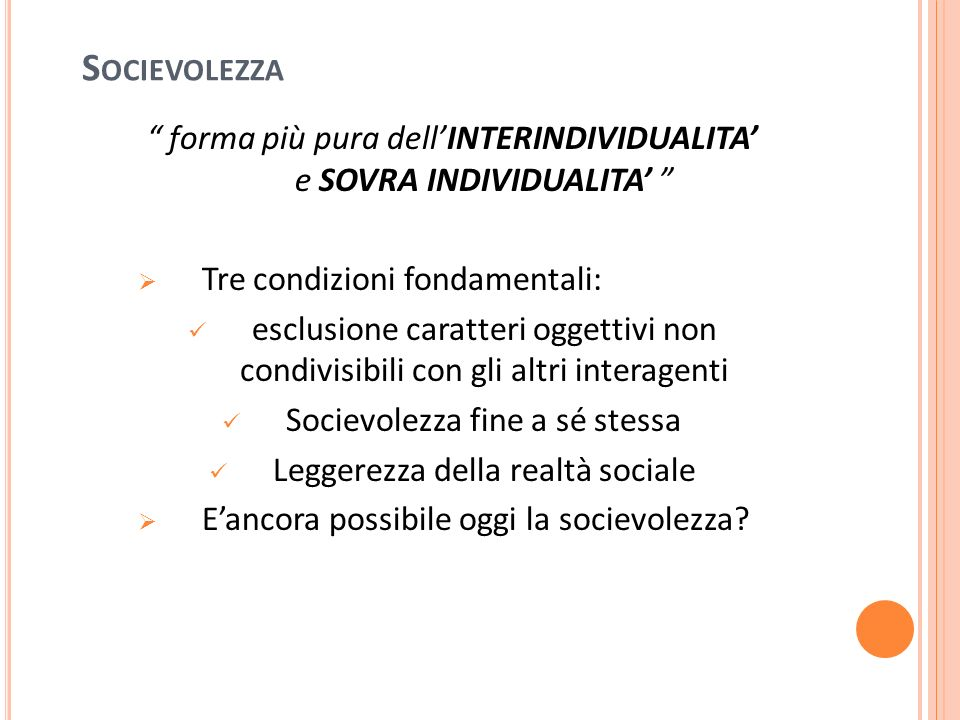 Socievolezza forma più pura dell'INTERINDIVIDUALITA' e SOVRA INDIVIDUALITA' Tre condizioni fondamentali: