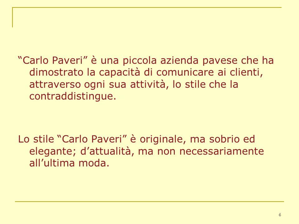 Carlo Paveri è una piccola azienda pavese che ha dimostrato la capacità di comunicare ai clienti, attraverso ogni sua attività, lo stile che la contraddistingue.