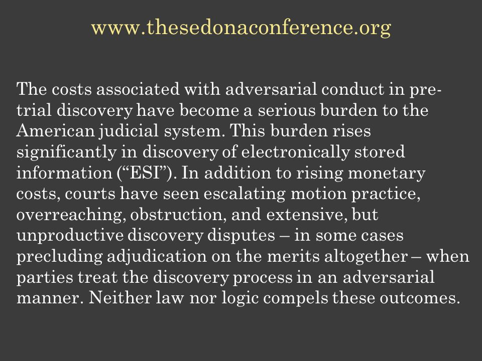 www.thesedonaconference.org The costs associated with adversarial conduct in pre-trial discovery have become a serious burden to the.