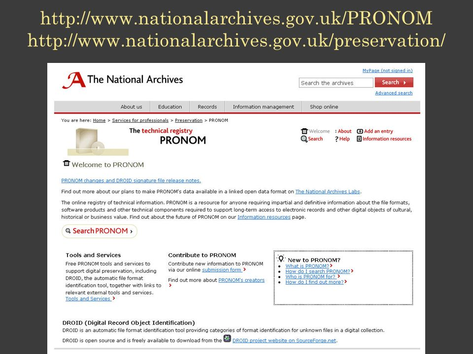 http://www.nationalarchives.gov.uk/PRONOM http://www.nationalarchives.gov.uk/preservation/