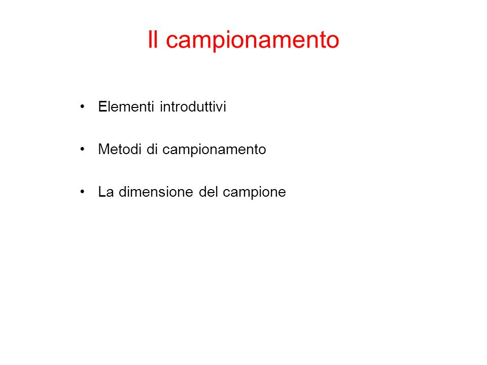Il campionamento Elementi introduttivi Metodi di campionamento