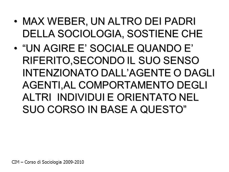 MAX WEBER, UN ALTRO DEI PADRI DELLA SOCIOLOGIA, SOSTIENE CHE