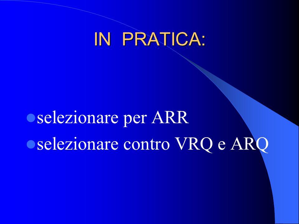 IN PRATICA: selezionare per ARR selezionare contro VRQ e ARQ
