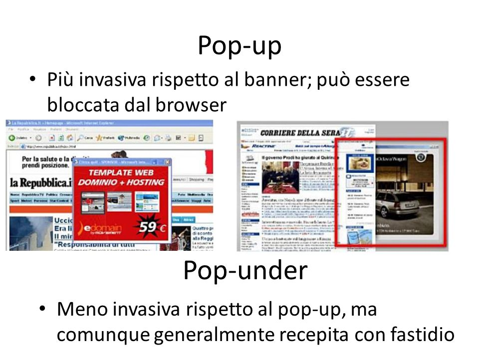 Pop-up Più invasiva rispetto al banner; può essere bloccata dal browser. Pop-under.
