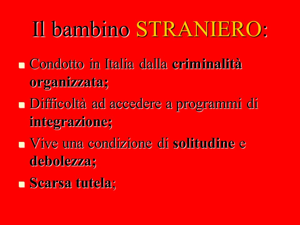 Il bambino STRANIERO: Condotto in Italia dalla criminalità organizzata; Difficoltà ad accedere a programmi di integrazione;