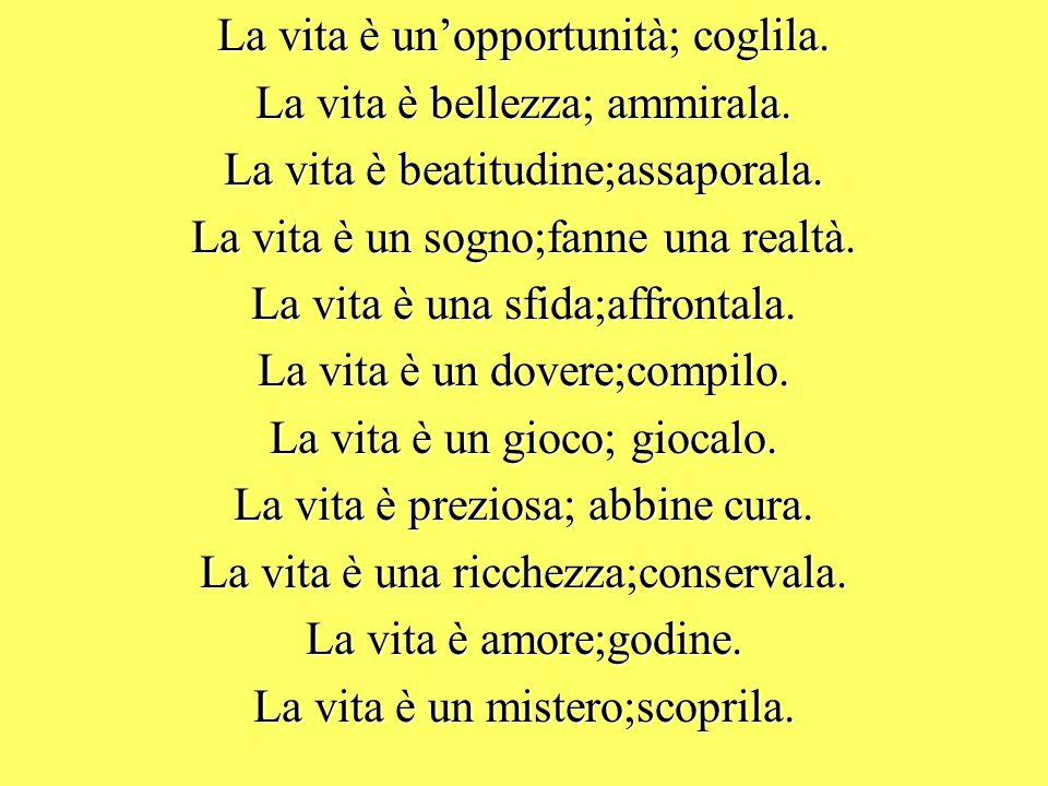 La vita è un'opportunità; coglila. La vita è bellezza; ammirala.