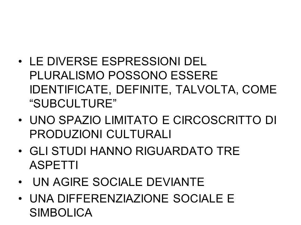 LE DIVERSE ESPRESSIONI DEL PLURALISMO POSSONO ESSERE IDENTIFICATE, DEFINITE, TALVOLTA, COME SUBCULTURE
