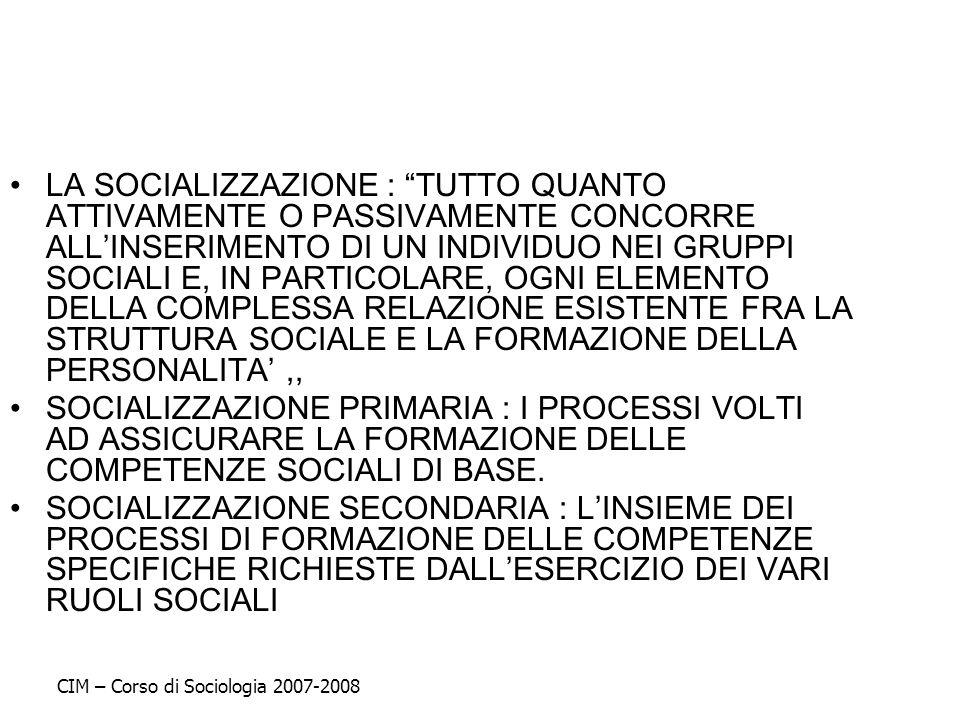 LA SOCIALIZZAZIONE : TUTTO QUANTO ATTIVAMENTE O PASSIVAMENTE CONCORRE ALL'INSERIMENTO DI UN INDIVIDUO NEI GRUPPI SOCIALI E, IN PARTICOLARE, OGNI ELEMENTO DELLA COMPLESSA RELAZIONE ESISTENTE FRA LA STRUTTURA SOCIALE E LA FORMAZIONE DELLA PERSONALITA' ,,