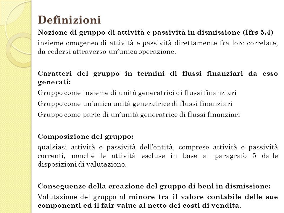 Definizioni Nozione di gruppo di attività e passività in dismissione (Ifrs 5.4)