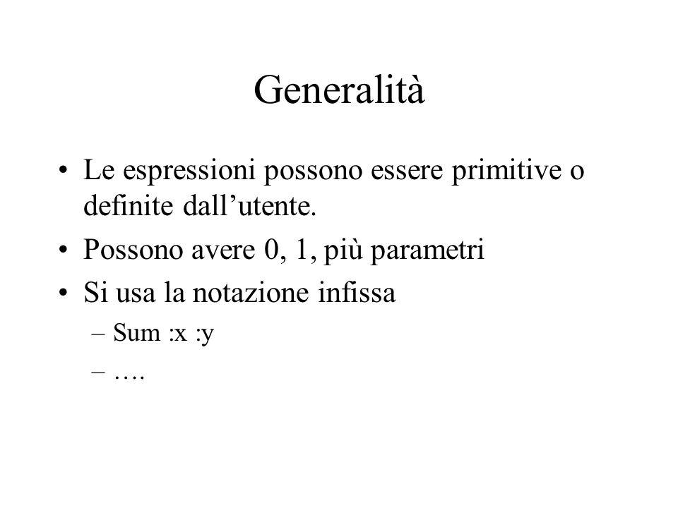 GeneralitàLe espressioni possono essere primitive o definite dall'utente. Possono avere 0, 1, più parametri.