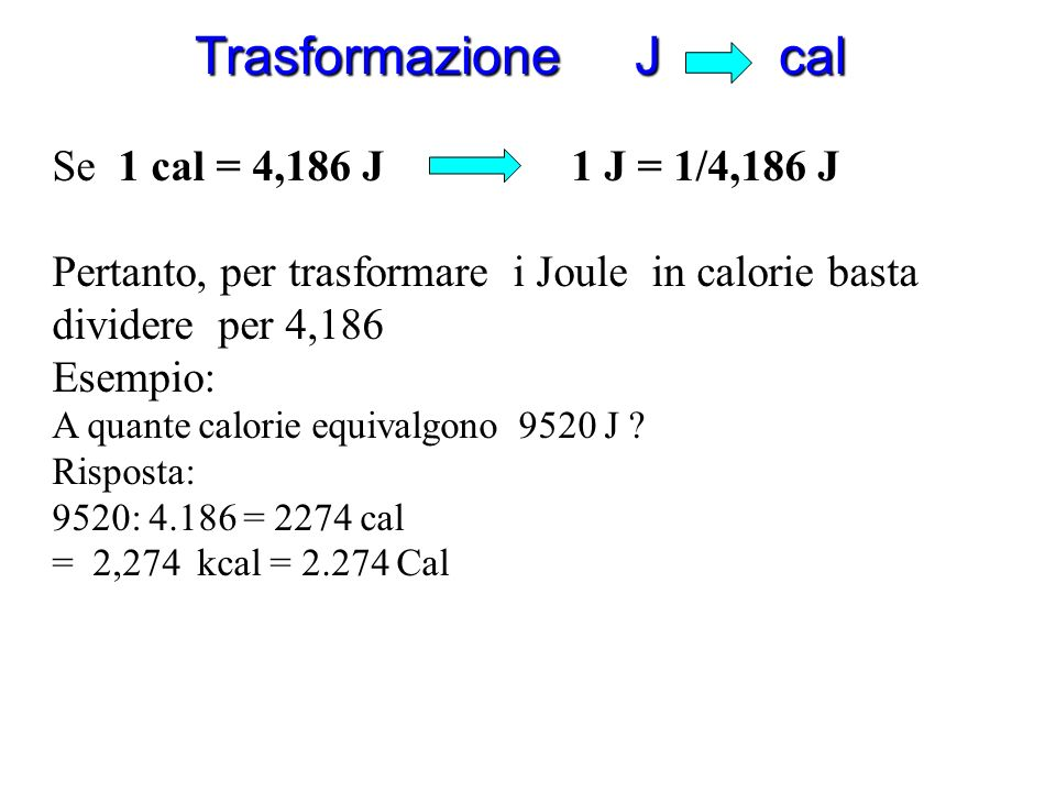 Trasformazione J cal Se 1 cal = 4,186 J 1 J = 1/4,186 J