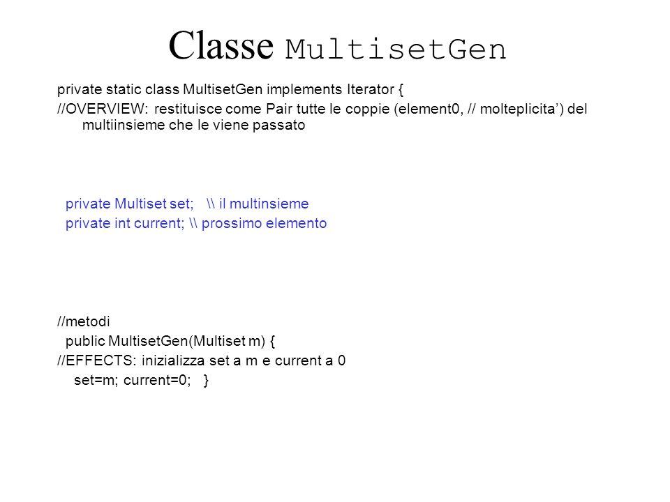 Classe MultisetGen private static class MultisetGen implements Iterator {