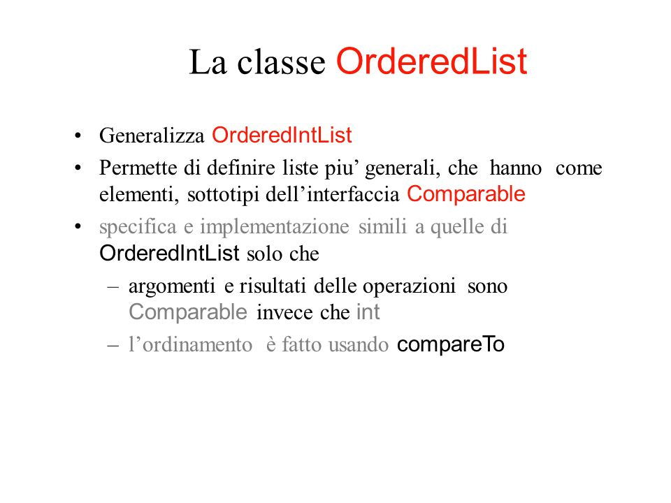 La classe OrderedList Generalizza OrderedIntList