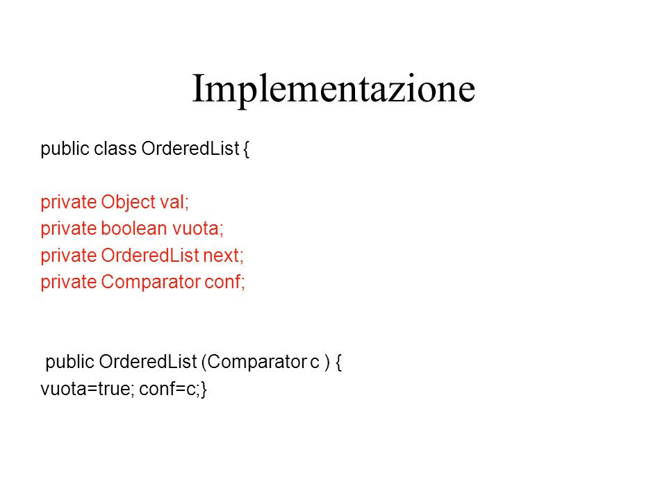 Implementazione public class OrderedList { private Object val;
